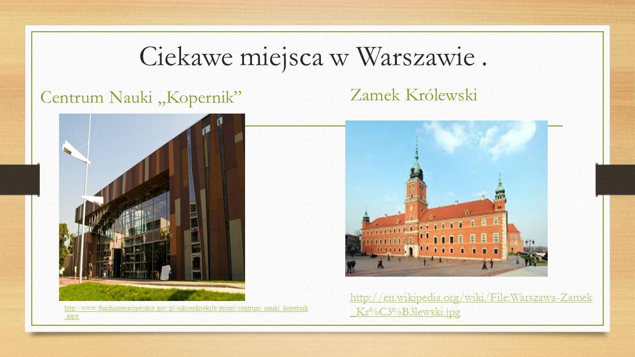 Ciekawe miejsca w Warszawie. Centrum Nauki Kopernik Zamek Królewski http://www.funduszeeuropejskie.gov.pl/sukcesdziekife/strony/centrum_nauki_kopernik