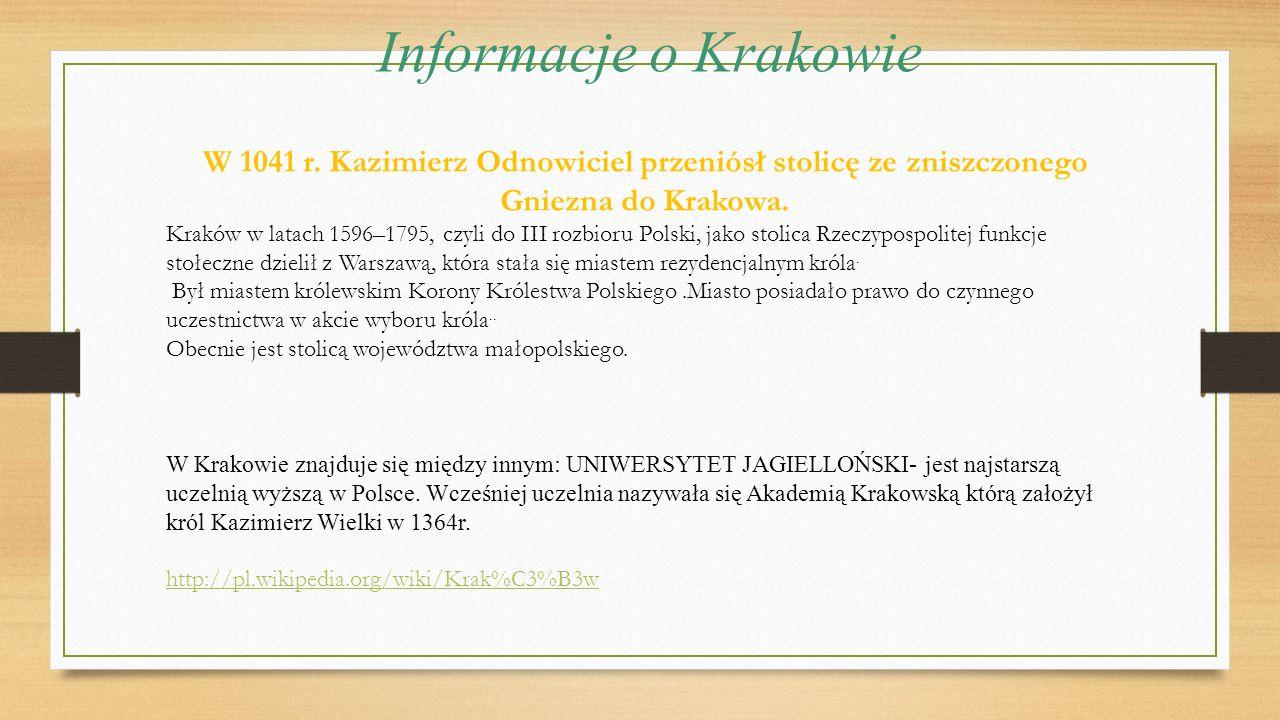 Informacje o Krakowie W 1041 r. Kazimierz Odnowiciel przeniósł stolicę ze zniszczonego Gniezna do Krakowa. Kraków w latach 1596–1795, czyli do III roz