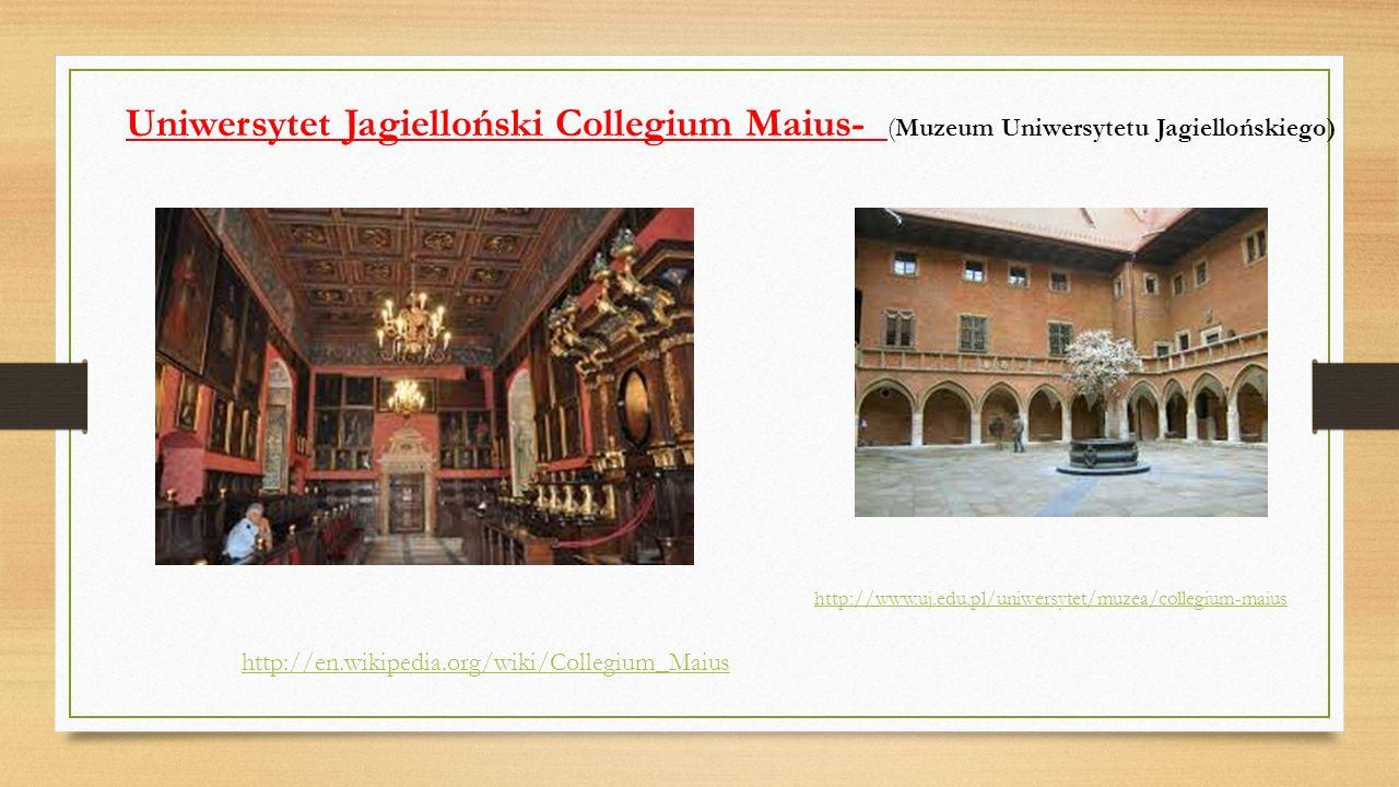 http://www.uj.edu.pl/uniwersytet/muzea/collegium-maius Uniwersytet Jagielloński Collegium Maius- (Muzeum Uniwersytetu Jagiellońskiego) http://en.wikip