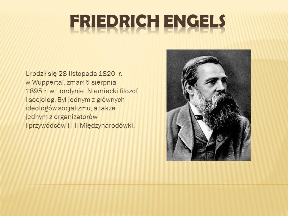 Urodził się 28 listopada 1820 r. w Wuppertal, zmarł 5 sierpnia 1895 r. w Londynie. Niemiecki filozof i socjolog. Był jednym z głównych ideologów socja