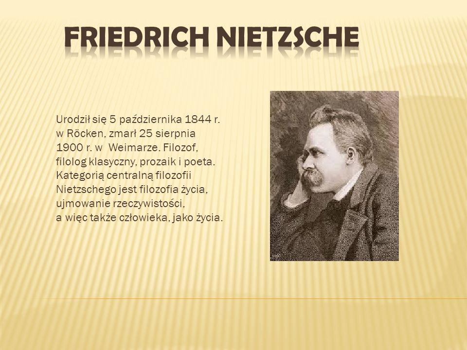 Urodził się 5 października 1844 r. w Röcken, zmarł 25 sierpnia 1900 r. w Weimarze. Filozof, filolog klasyczny, prozaik i poeta. Kategorią centralną fi