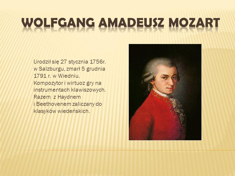 Urodził się 27 stycznia 1756r. w Salzburgu, zmarł 5 grudnia 1791 r. w Wiedniu. Kompozytor i wirtuoz gry na instrumentach klawiszowych. Razem z Haydnem