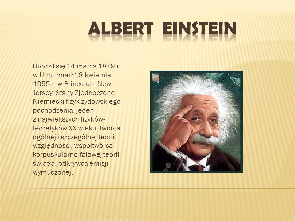 Urodził się 14 marca 1879 r. w Ulm, zmarł 18 kwietnia 1955 r. w Princeton, New Jersey, Stany Zjednoczone. Niemiecki fizyk żydowskiego pochodzenia, jed