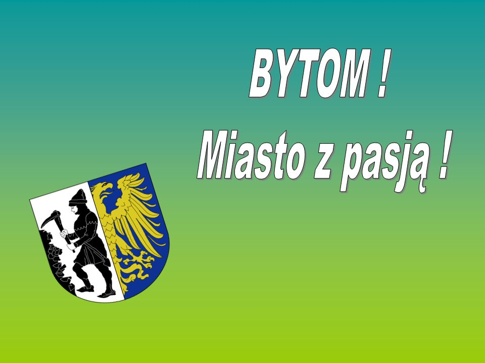BYTOM Miasto na prawach powiatu, położone w południowej Polsce, na Górnym Śląsku, w województwie śląskim, na Wyżynie Śląskiej, w centrum konurbacji górnośląskiej