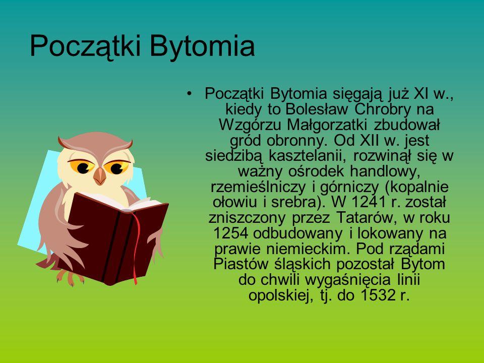 Początki Bytomia Początki Bytomia sięgają już XI w., kiedy to Bolesław Chrobry na Wzgórzu Małgorzatki zbudował gród obronny.