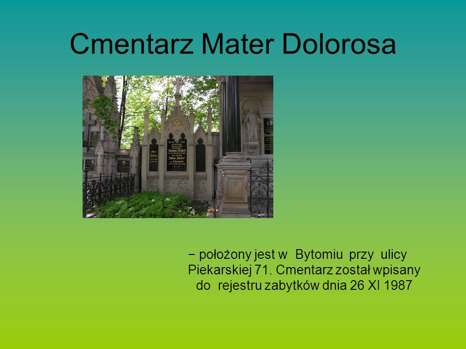 Cmentarz Mater Dolorosa położony jest w Bytomiu przy ulicy Piekarskiej 71.