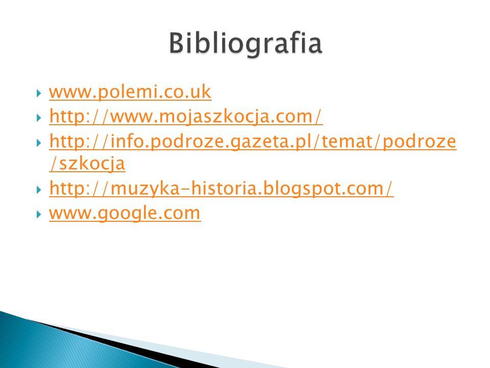 www.polemi.co.uk http://www.mojaszkocja.com/ http://info.podroze.gazeta.pl/temat/podroze /szkocja http://info.podroze.gazeta.pl/temat/podroze /szkocja http://muzyka-historia.blogspot.com/ www.google.com