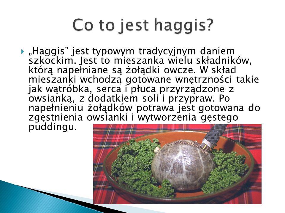 Haggis jest typowym tradycyjnym daniem szkockim.
