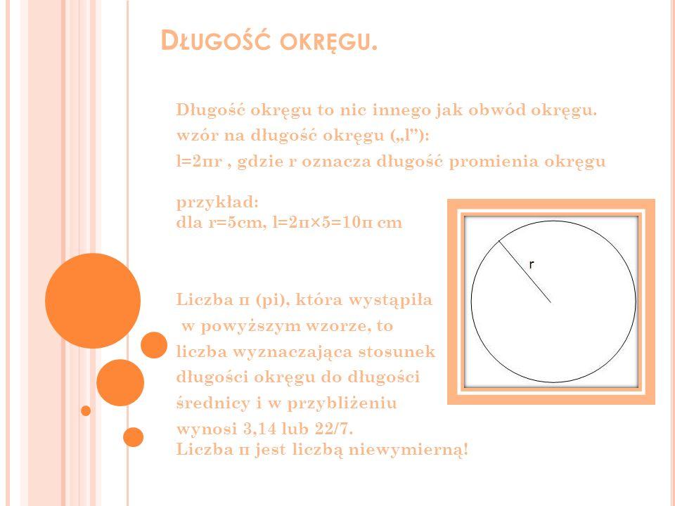 D ŁUGOŚĆ OKRĘGU. Długość okręgu to nic innego jak obwód okręgu. wzór na długość okręgu (l): l=2πr, gdzie r oznacza długość promienia okręgu przykład: