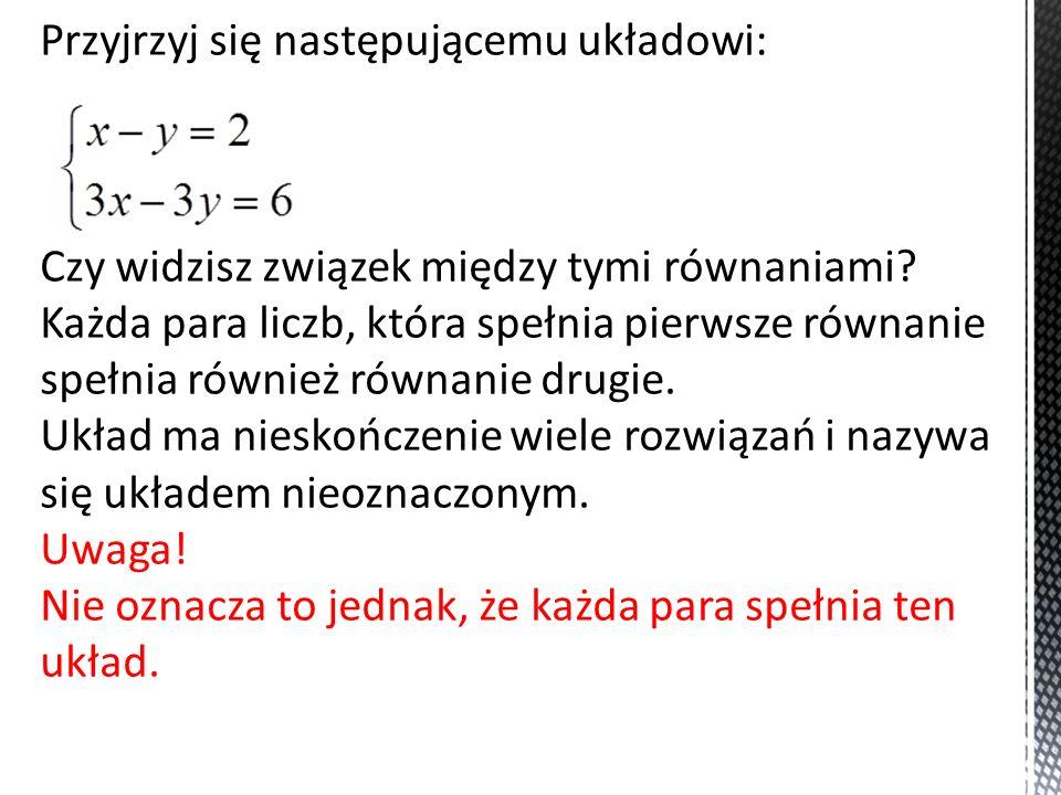 Przykłady rozwiązań układu: Niech x=1, to 1-y=2, stąd y=-1 x=5, to 5-y=2, stąd y=3 y=0, to x-0=2, stąd x=2.