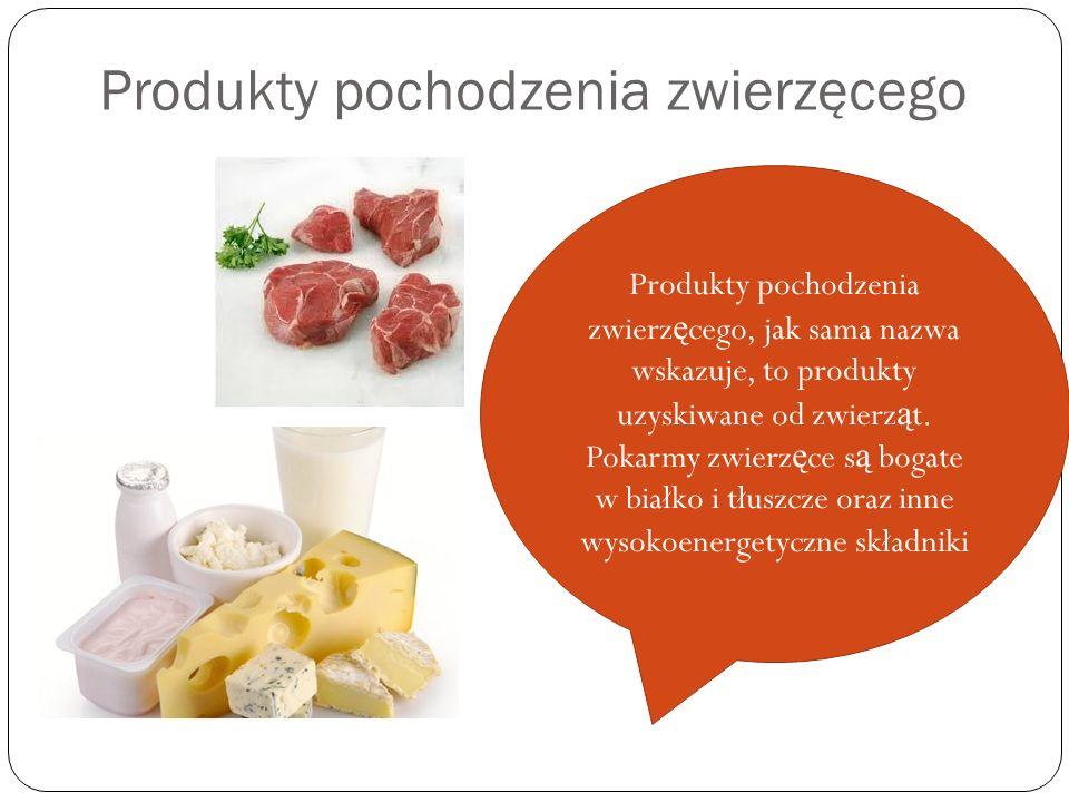 Produkty pochodzenia zwierzęcego Produkty pochodzenia zwierz ę cego, jak sama nazwa wskazuje, to produkty uzyskiwane od zwierz ą t. Pokarmy zwierz ę c