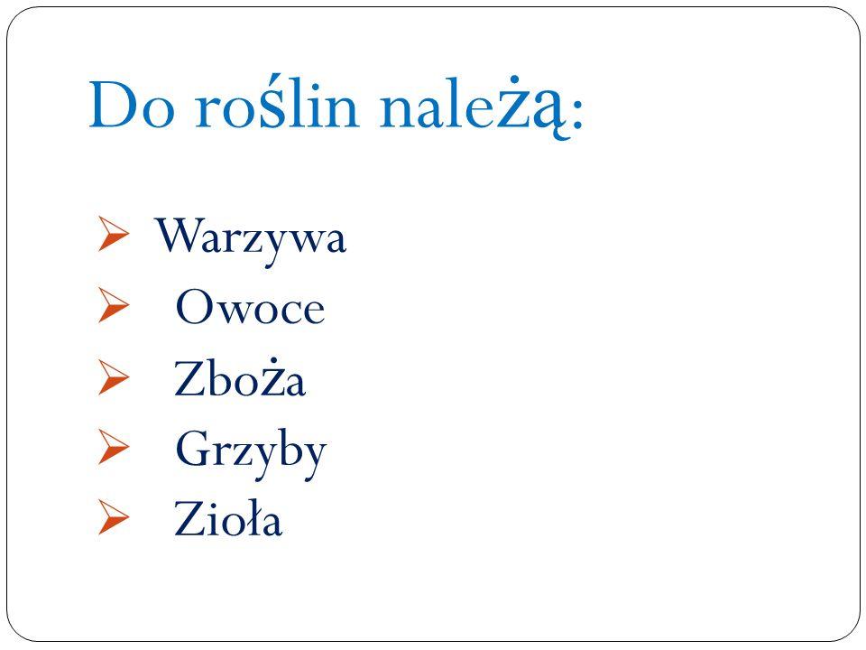 Warzywa Owoce Zbo ż a Grzyby Zioła Do ro ś lin nale żą :