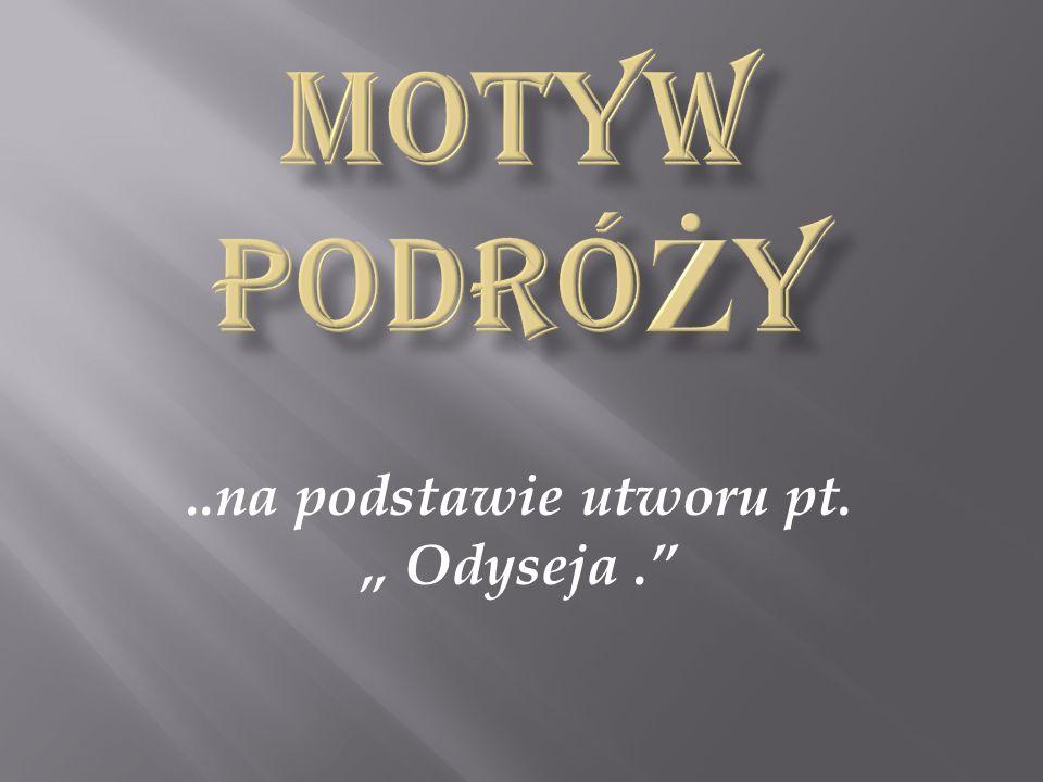 ..na podstawie utworu pt. Odyseja.
