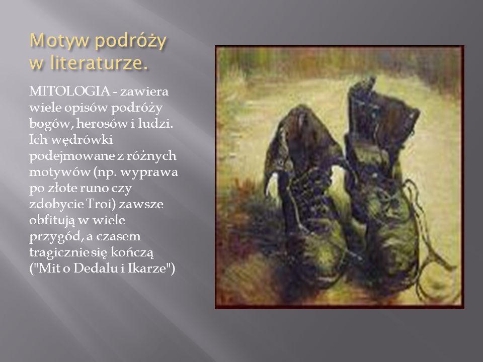 Motyw podró ż y w literaturze. MITOLOGIA - zawiera wiele opisów podróży bogów, herosów i ludzi. Ich wędrówki podejmowane z różnych motywów (np. wypraw