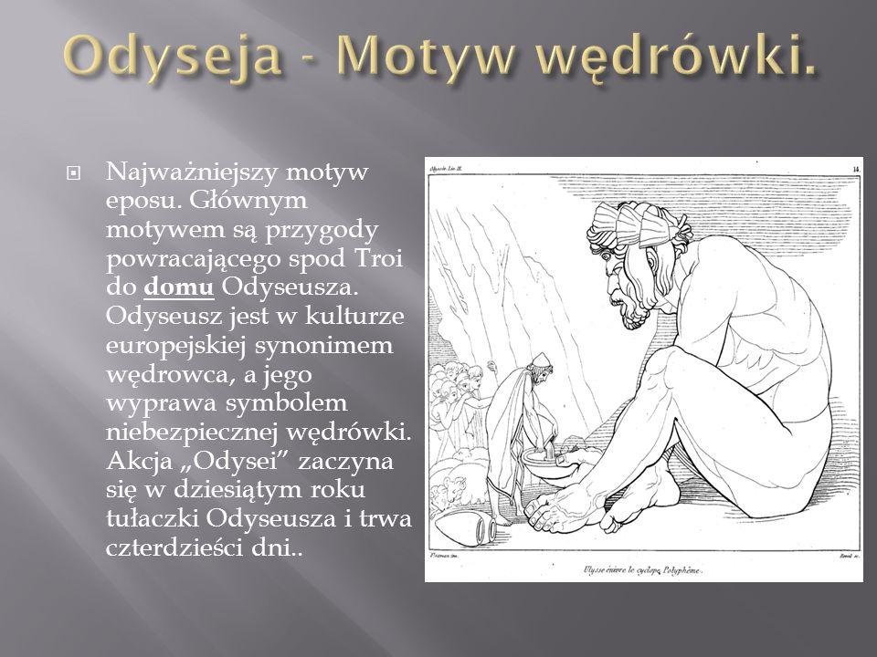 Odyseja - Homer stworzył archetyp podróżnika, wędrowca, tułacza, którym w jego poemacie był Odyseusz.