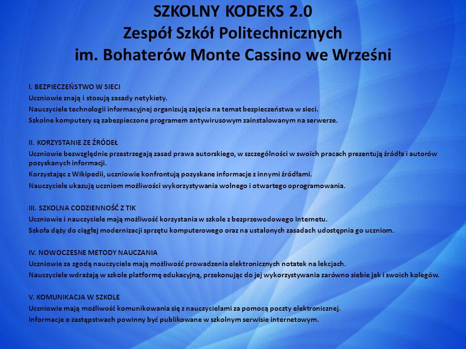 SZKOLNY KODEKS 2.0 Zespół Szkół Politechnicznych im. Bohaterów Monte Cassino we Wrześni I. BEZPIECZEŃSTWO W SIECI Uczniowie znają i stosują zasady net