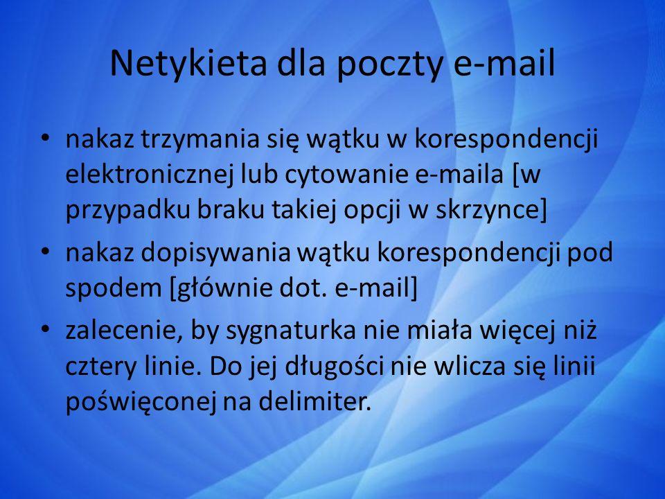 Netykieta dla poczty e-mail nakaz trzymania się wątku w korespondencji elektronicznej lub cytowanie e-maila [w przypadku braku takiej opcji w skrzynce