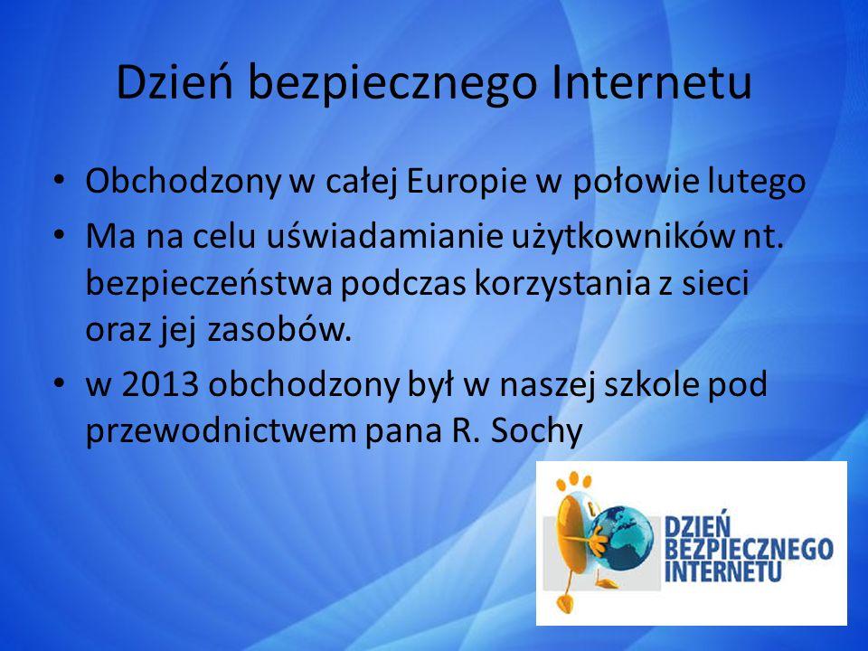 Dzień bezpiecznego Internetu Obchodzony w całej Europie w połowie lutego Ma na celu uświadamianie użytkowników nt. bezpieczeństwa podczas korzystania