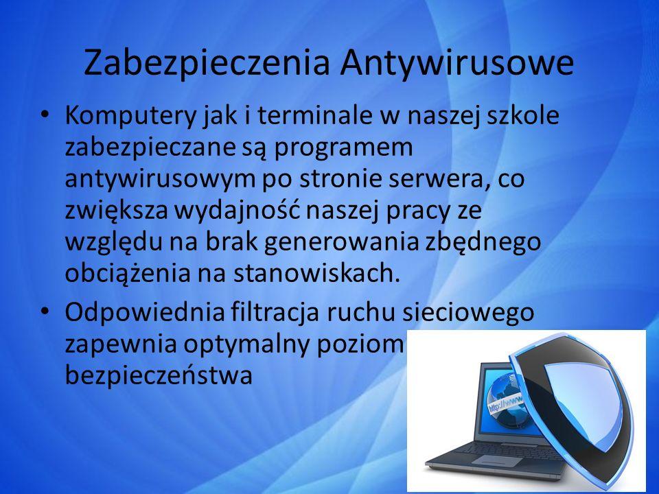 Zabezpieczenia Antywirusowe Komputery jak i terminale w naszej szkole zabezpieczane są programem antywirusowym po stronie serwera, co zwiększa wydajno
