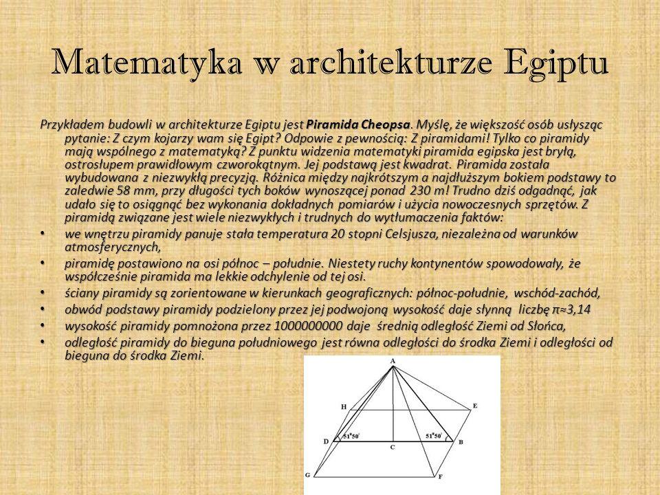Matematyka w architekturze Egiptu Przykładem budowli w architekturze Egiptu jest Piramida Cheopsa.