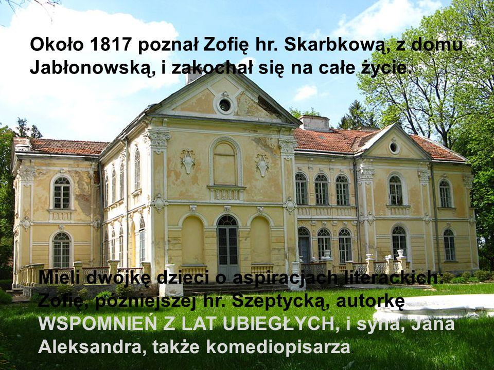 Około 1817 poznał Zofię hr. Skarbkową, z domu Jabłonowską, i zakochał się na całe życie. Mieli dwójkę dzieci o aspiracjach literackich: Zofię, później