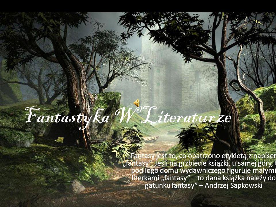 Fantastyka W Literaturze Fantasy jest to, co opatrzono etykietą z napisem fantasy. Jeśli na grzbiecie książki, u samej góry, tuż pod logo domu wydawni