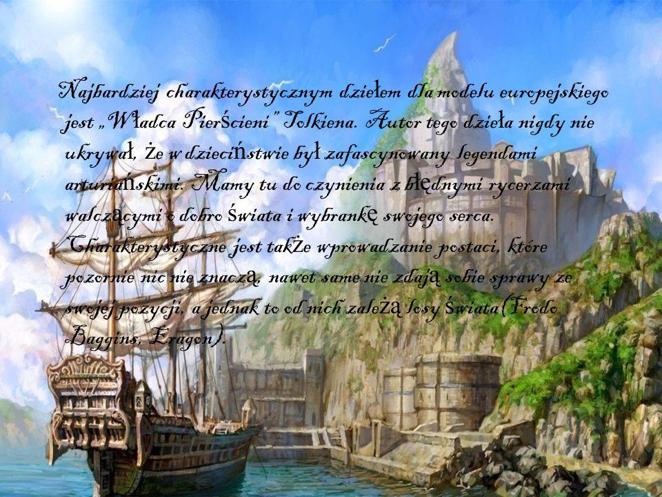 Najbardziej charakterystycznym dzie ł em dla modelu europejskiego jest W ł adca Pier ś cieni Tolkiena. Autor tego dzie ł a nigdy nie ukrywa ł, ż e w d