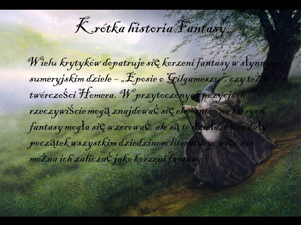 W utworach fantasy wyst ę puje magia, pokazana jest pot ę ga uczu ć, niektóre postacie wykazuj ą szlachetno ść, potrafi ą walczy ć nawet w obliczu pewnej przegranej.