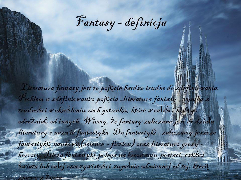 Fantasy - definicja Literatura fantasy jest to poj ę cie bardzo trudne do zdefiniowania. Problem w zdefiniowaniu poj ę cia literatura fantasy wynika z