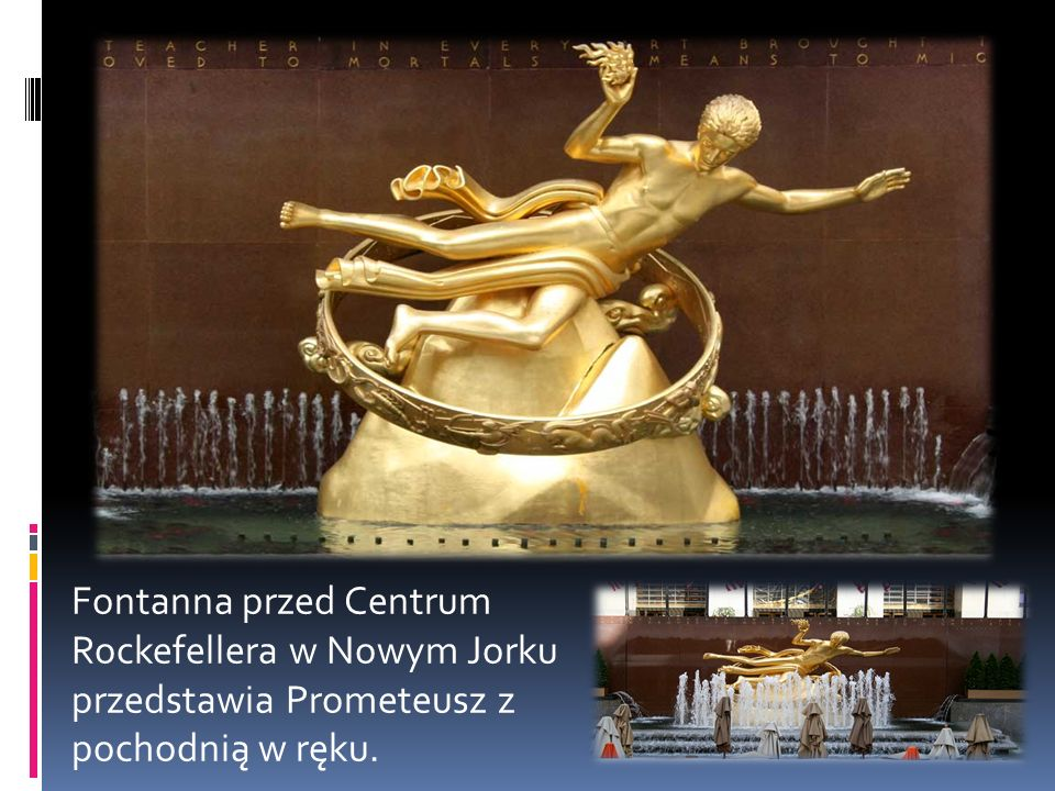 Fontanna przed Centrum Rockefellera w Nowym Jorku przedstawia Prometeusz z pochodnią w ręku.