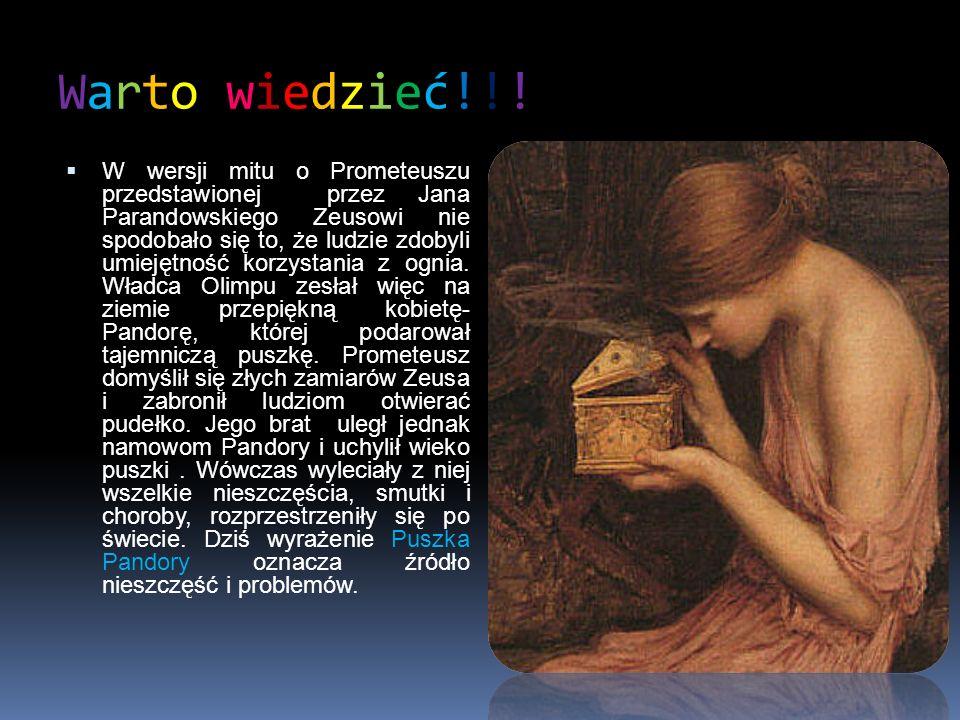 Warto wiedzieć!!!Warto wiedzieć!!! W wersji mitu o Prometeuszu przedstawionej przez Jana Parandowskiego Zeusowi nie spodobało się to, że ludzie zdobyl