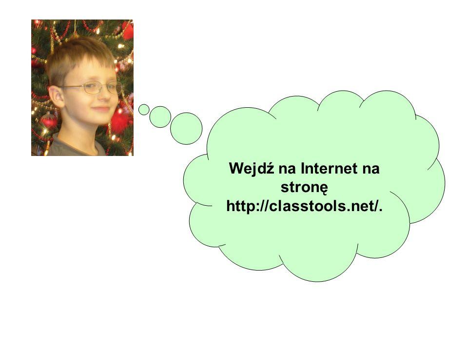 Wejdź na Internet na stronę http://classtools.net/.