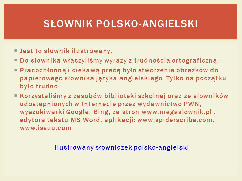 SŁOWNIK POLSKO-ANGIELSKI Jest to słownik ilustrowany. Do słownika włączyliśmy wyrazy z trudnością ortograficzną. Pracochłonną i ciekawą pracą było stw