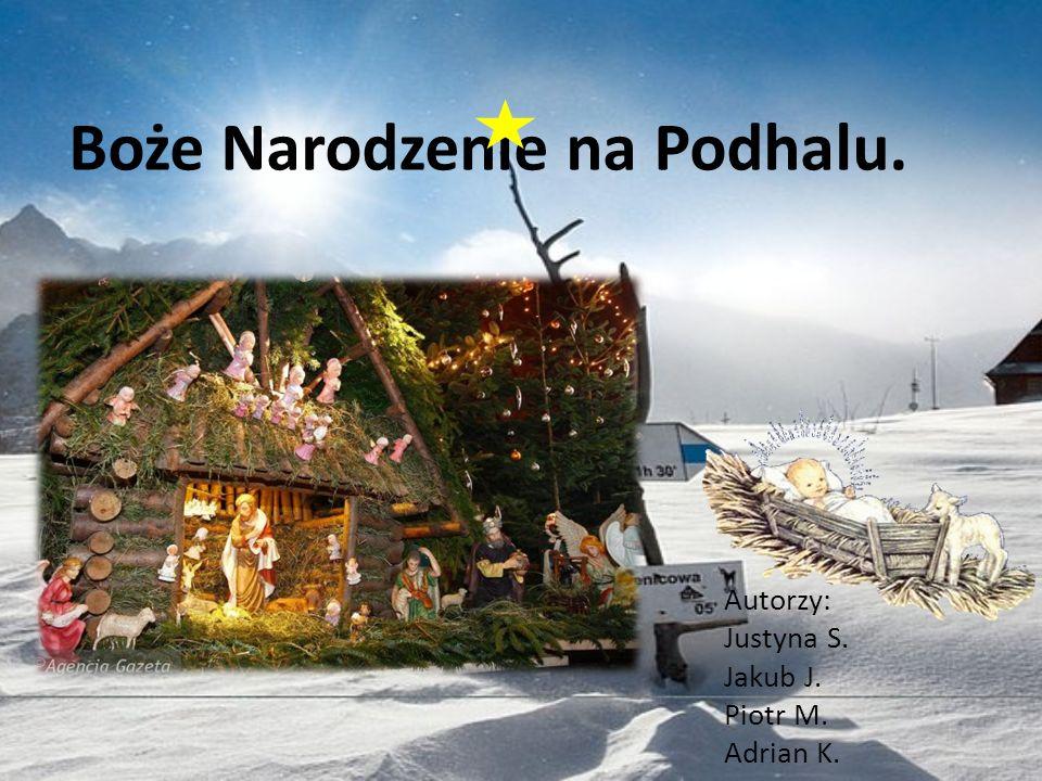 Boże Narodzenie na Podhalu. Autorzy: Justyna S. Jakub J. Piotr M. Adrian K.