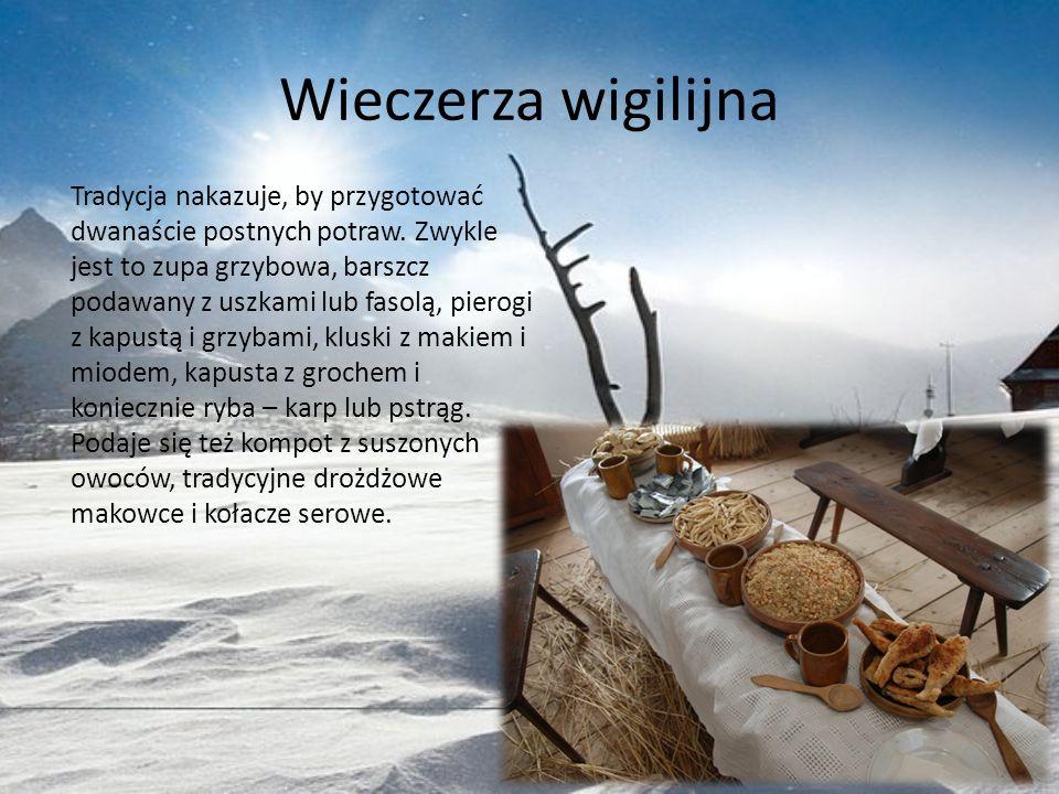 Wieczerza wigilijna Tradycja nakazuje, by przygotować dwanaście postnych potraw. Zwykle jest to zupa grzybowa, barszcz podawany z uszkami lub fasolą,
