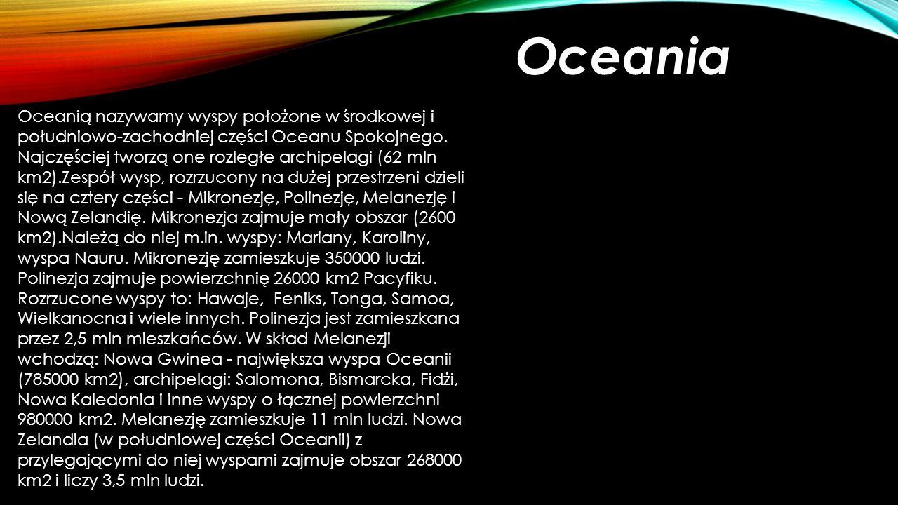 Oceania Oceanią nazywamy wyspy położone w środkowej i południowo-zachodniej części Oceanu Spokojnego. Najczęściej tworzą one rozległe archipelagi (62