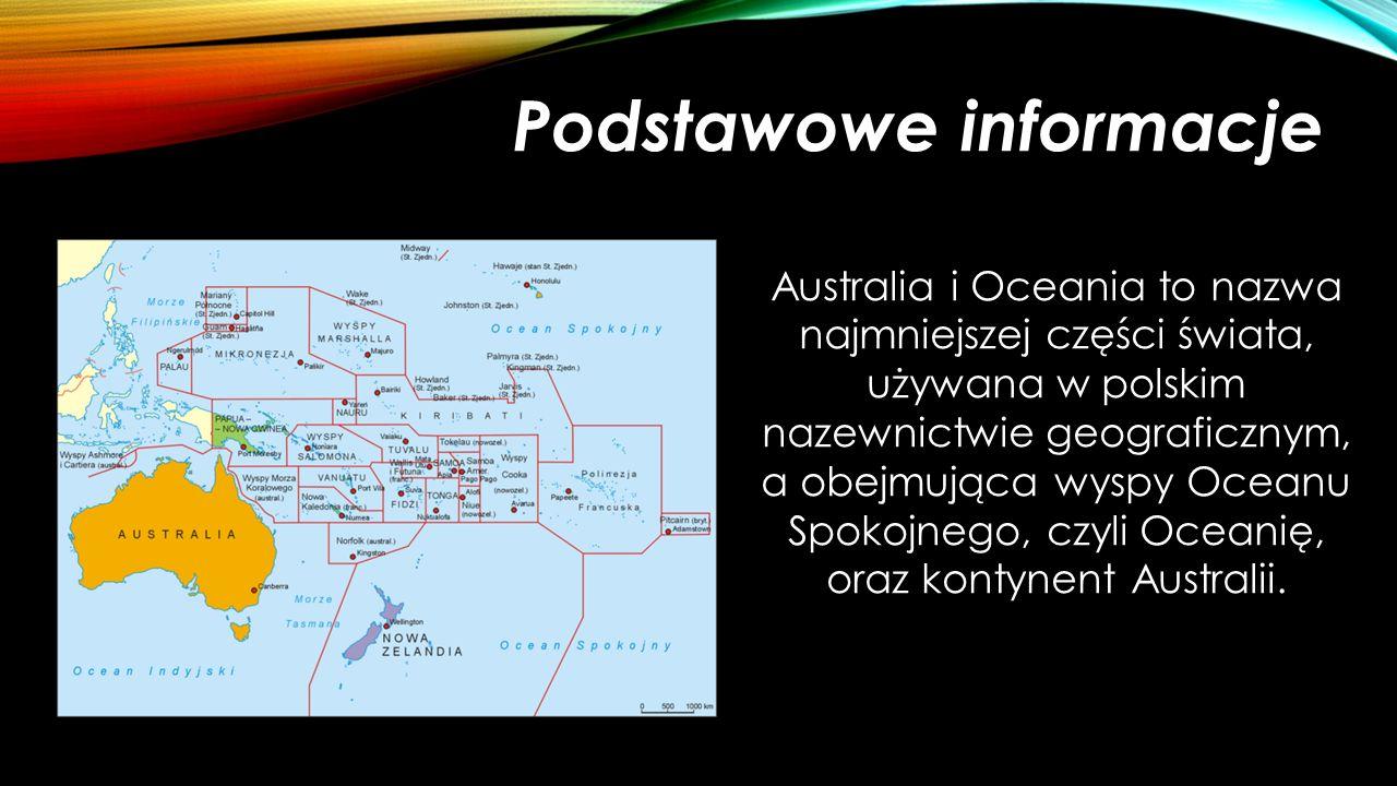 Podstawowe informacje Australia i Oceania to nazwa najmniejszej części świata, używana w polskim nazewnictwie geograficznym, a obejmująca wyspy Oceanu