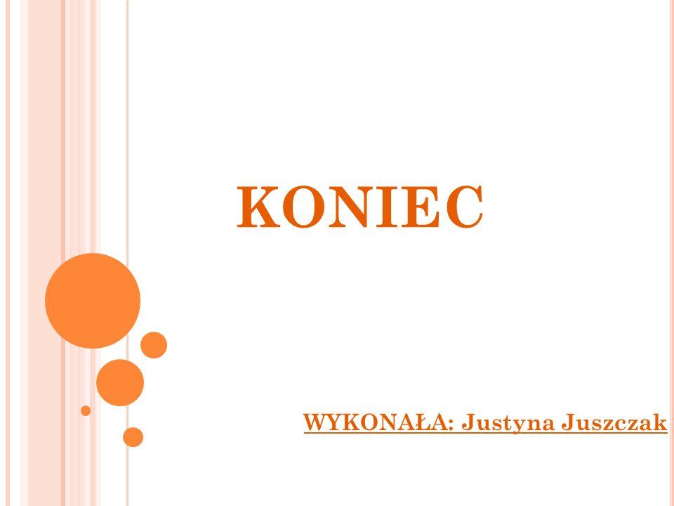 KONIEC WYKONAŁA: Justyna Juszczak
