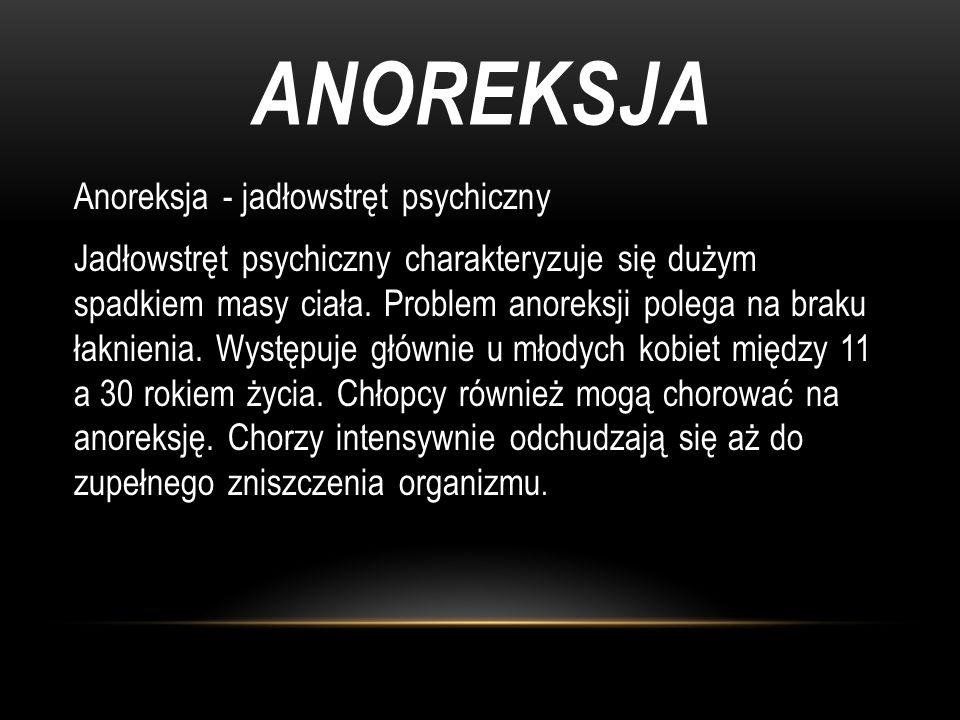 ANOREKSJA Anoreksja - jadłowstręt psychiczny Jadłowstręt psychiczny charakteryzuje się dużym spadkiem masy ciała.