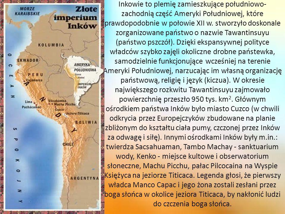 Inkowie to plemię zamieszkujące południowo- zachodnią część Ameryki Południowej, które prawdopodobnie w połowie XII w.