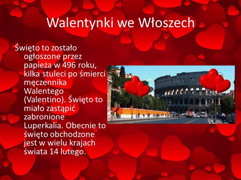 Walentynki we Włoszech Święto to zostało ogłoszone przez papieża w 496 roku, kilka stuleci po śmierci męczennika Walentego (Valentino).