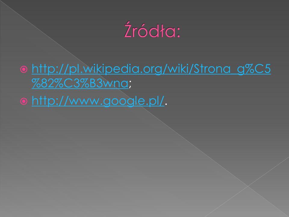 http://pl.wikipedia.org/wiki/Strona_g%C5 %82%C3%B3wna; http://pl.wikipedia.org/wiki/Strona_g%C5 %82%C3%B3wna http://www.google.pl/. http://www.google.