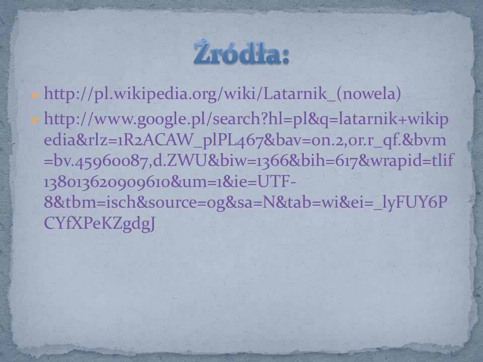 http://pl.wikipedia.org/wiki/Latarnik_(nowela) http://www.google.pl/search?hl=pl&q=latarnik+wikip edia&rlz=1R2ACAW_plPL467&bav=on.2,or.r_qf.&bvm =bv.4