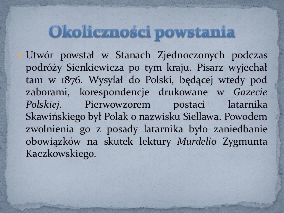 Utwór powstał w Stanach Zjednoczonych podczas podróży Sienkiewicza po tym kraju. Pisarz wyjechał tam w 1876. Wysyłał do Polski, będącej wtedy pod zabo