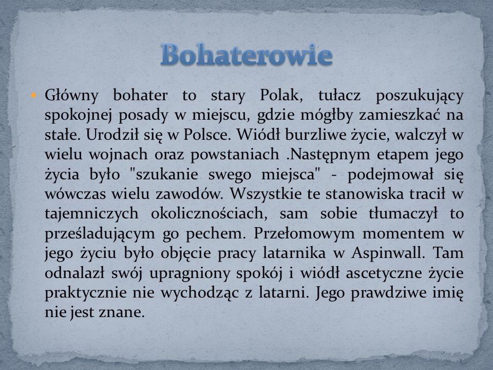 Główny bohater to stary Polak, tułacz poszukujący spokojnej posady w miejscu, gdzie mógłby zamieszkać na stałe. Urodził się w Polsce. Wiódł burzliwe ż
