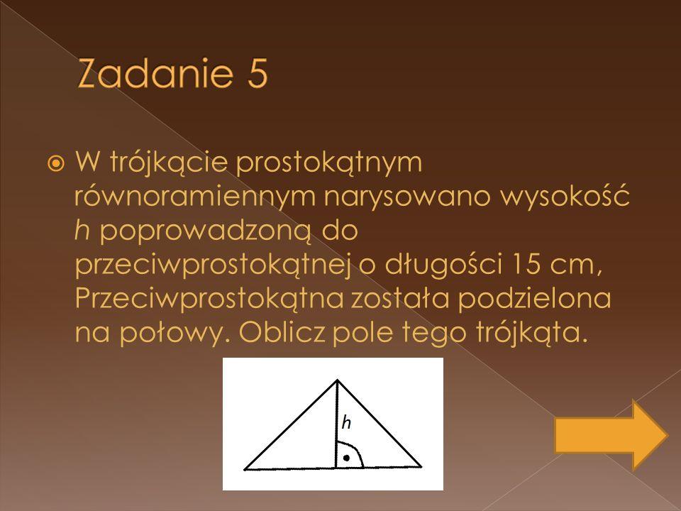 W trójkącie prostokątnym równoramiennym narysowano wysokość h poprowadzoną do przeciwprostokątnej o długości 15 cm, Przeciwprostokątna została podziel