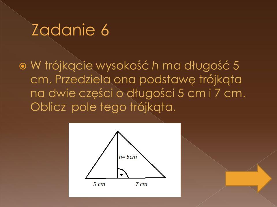 W trójkącie wysokość h ma długość 5 cm. Przedziela ona podstawę trójkąta na dwie części o długości 5 cm i 7 cm. Oblicz pole tego trójkąta.
