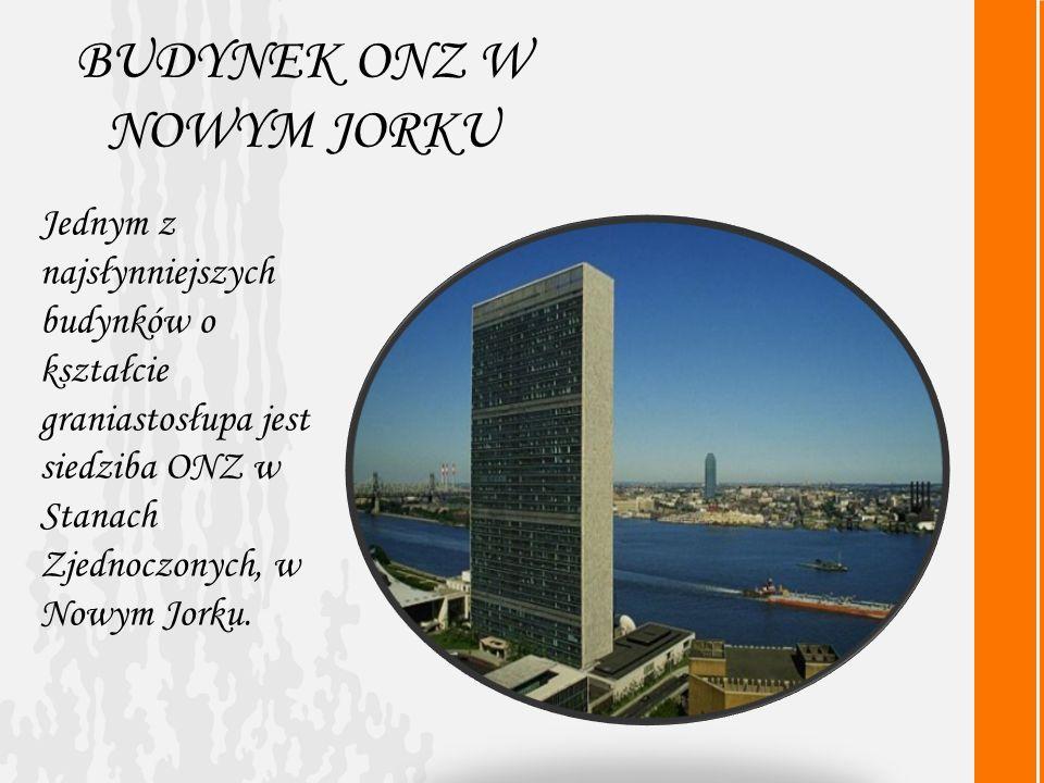 BUDYNEK ONZ W NOWYM JORKU Jednym z najsłynniejszych budynków o kształcie graniastosłupa jest siedziba ONZ w Stanach Zjednoczonych, w Nowym Jorku.