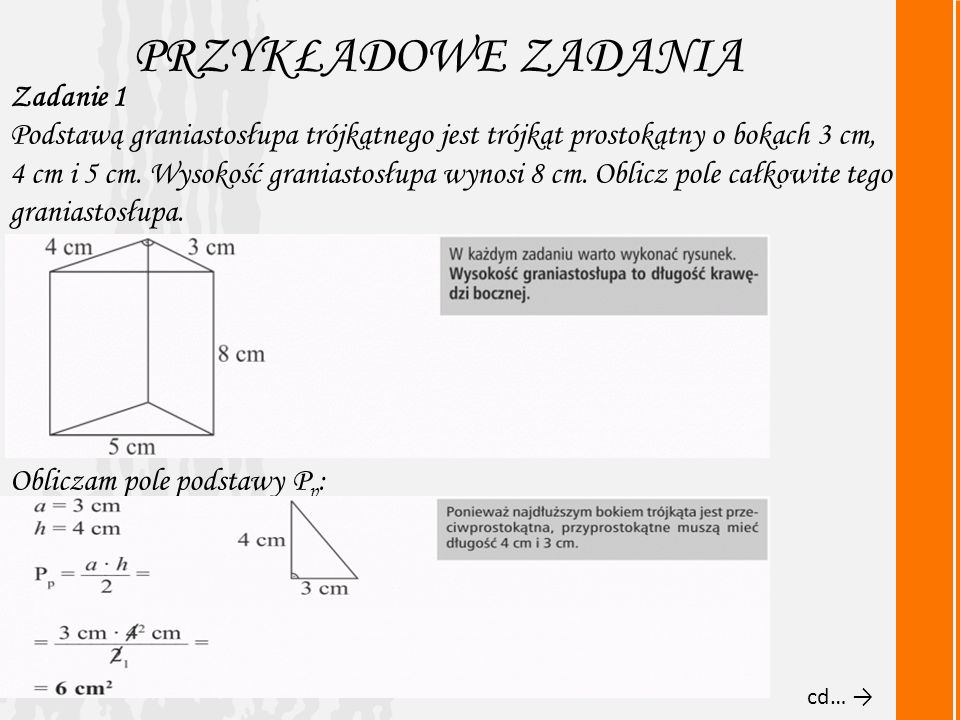 Zadanie 1 Podstawą graniastosłupa trójkątnego jest trójkąt prostokątny o bokach 3 cm, 4 cm i 5 cm.