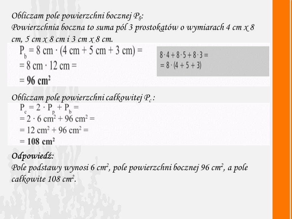 Obliczam pole powierzchni bocznej P b : Powierzchnia boczna to suma pól 3 prostokątów o wymiarach 4 cm x 8 cm, 5 cm x 8 cm i 3 cm x 8 cm.